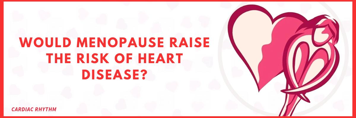 Menopause & heart disease